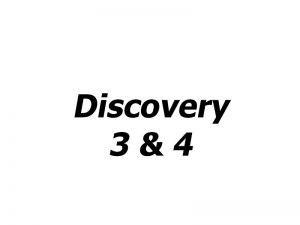 Discovery 3 and 4